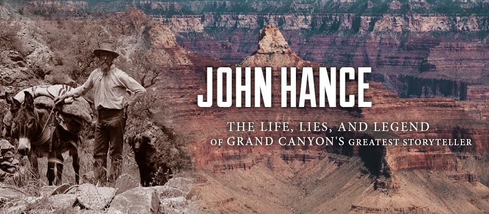 John Hance: The Life, Lies, and Legend of Grand Canyon's Greatest Storyteller